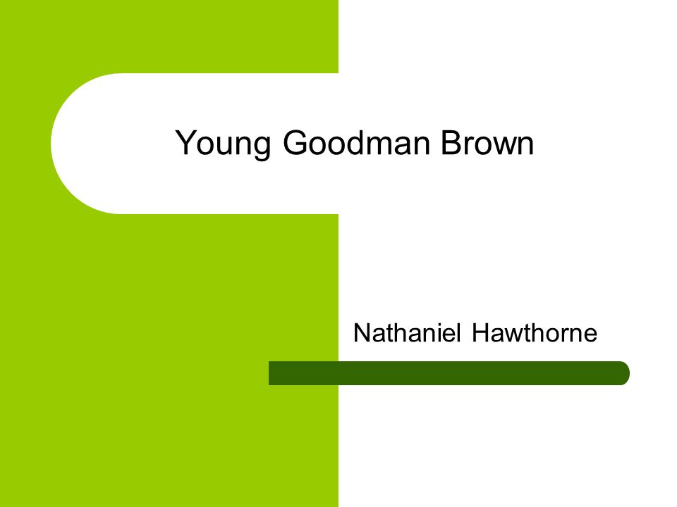a central theme of good and evil in nathaniel hawthornes young goodman brown Nathaniel hawthorne's  young goodman brown  is the story of a young man   no one is completely good or evil, and that the tension between these opposites.