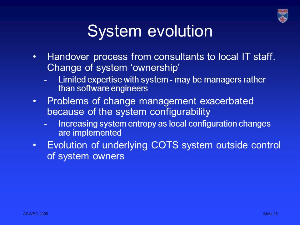 System evolution Handover process from consultants to local IT staff. Change of system 'ownership'