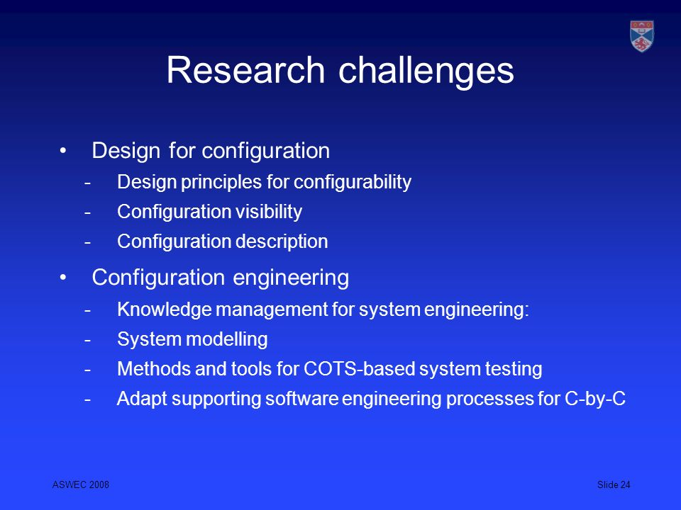 Research challenges Design for configuration Configuration engineering