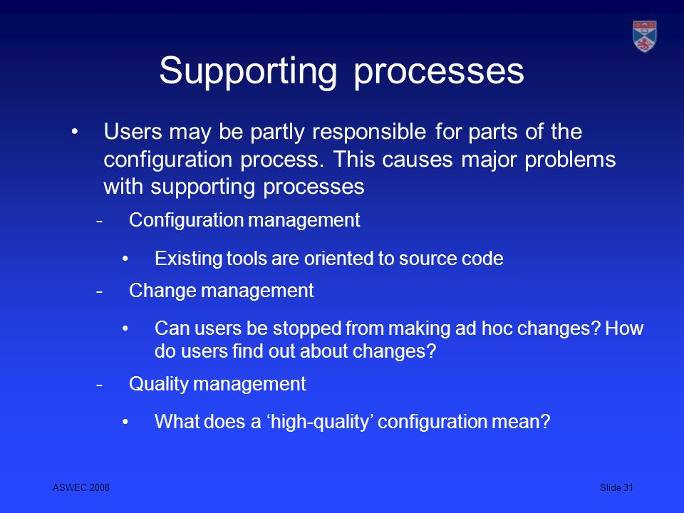Supporting processes Users may be partly responsible for parts of the configuration process. This causes major problems with supporting processes.