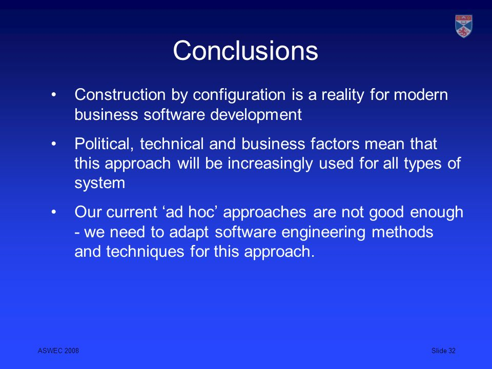 Conclusions Construction by configuration is a reality for modern business software development.