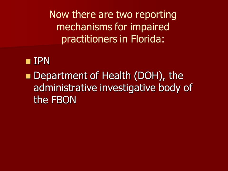 Now there are two reporting mechanisms for impaired practitioners in Florida: