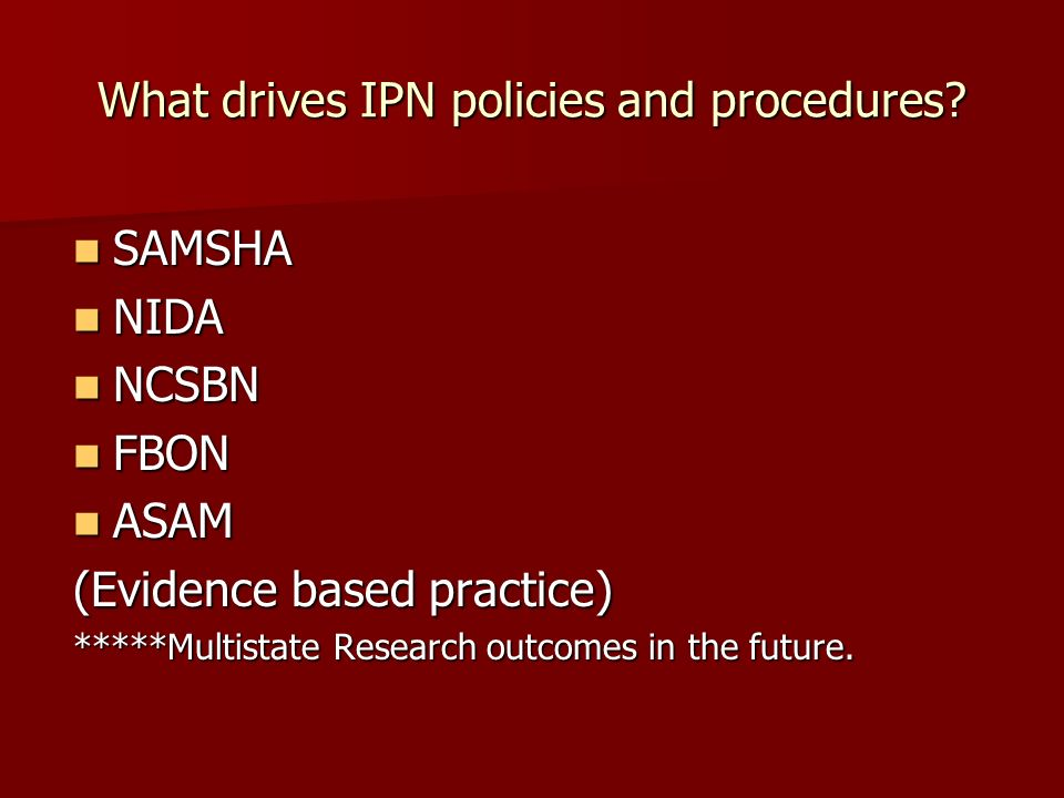 What drives IPN policies and procedures