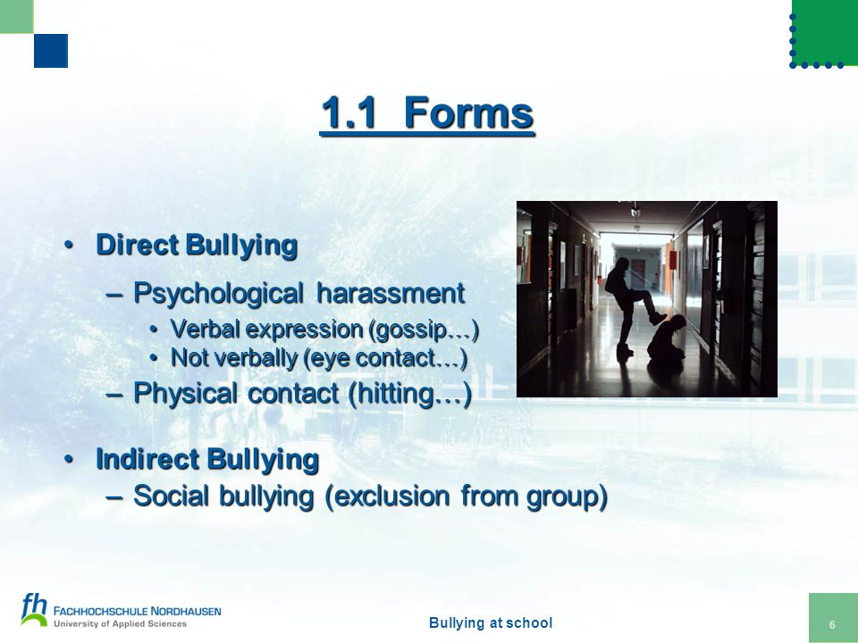 direct bullying Dealing with bullying bullying is unacceptable if your child is being bullied at school, there should be procedures to support you there are also organisations that offer help, information and advice if you need it.