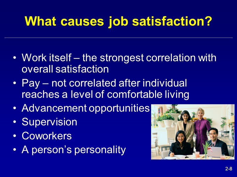 causes of job satisfaction Abstract - job satisfaction is found to be one of the most important factors  determining the quality of  evaluate the factors which cause job satisfaction in  public.