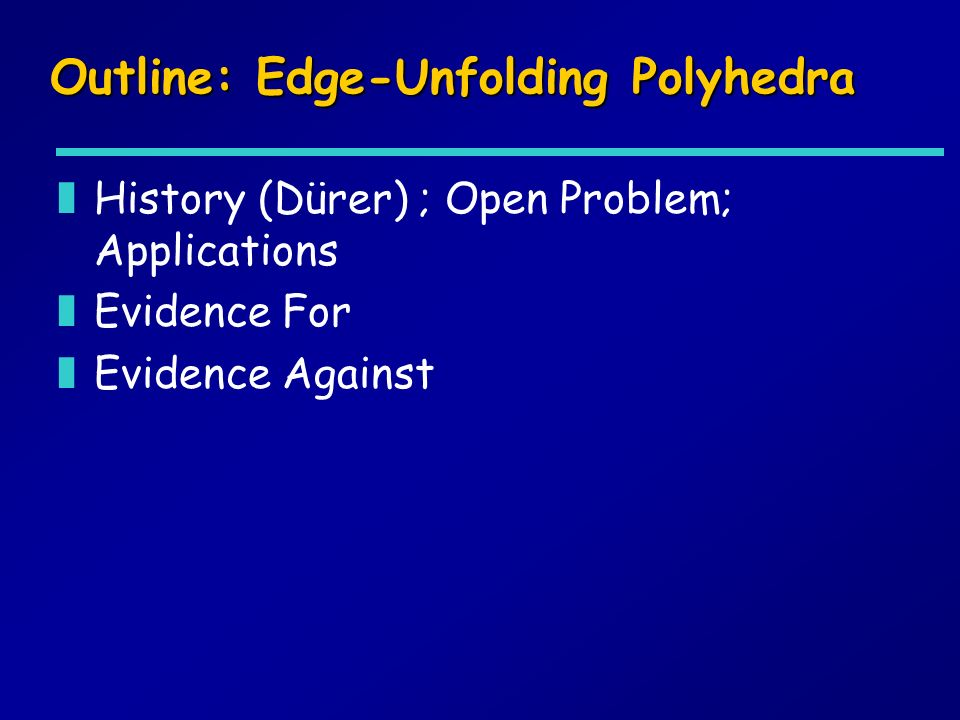 Outline: Edge-Unfolding Polyhedra