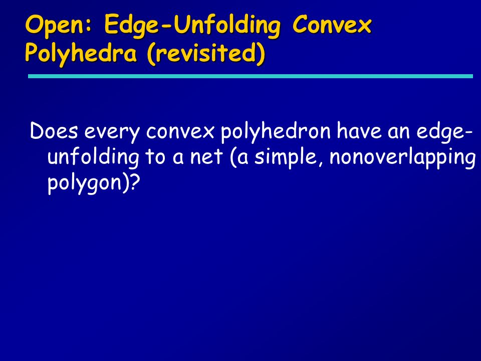 Open: Edge-Unfolding Convex Polyhedra (revisited)