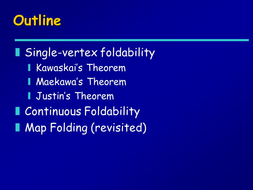 Outline Single-vertex foldability Continuous Foldability