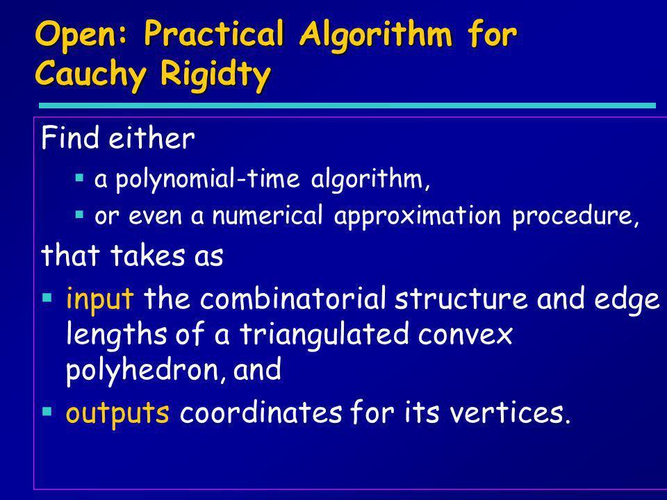 Open: Practical Algorithm for Cauchy Rigidty