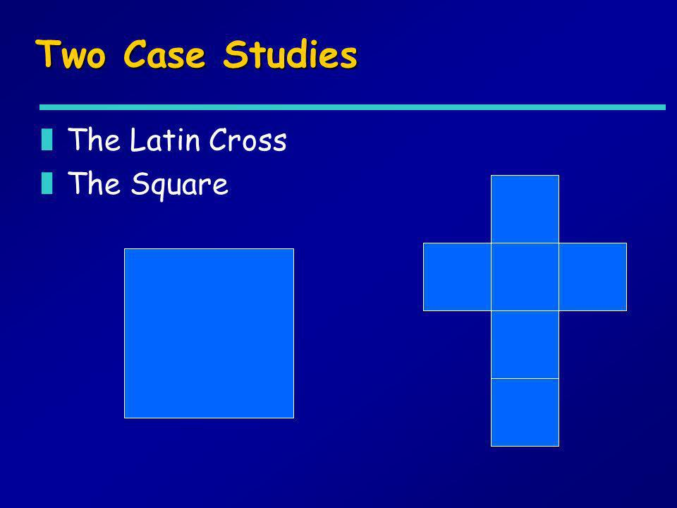 Two Case Studies The Latin Cross The Square