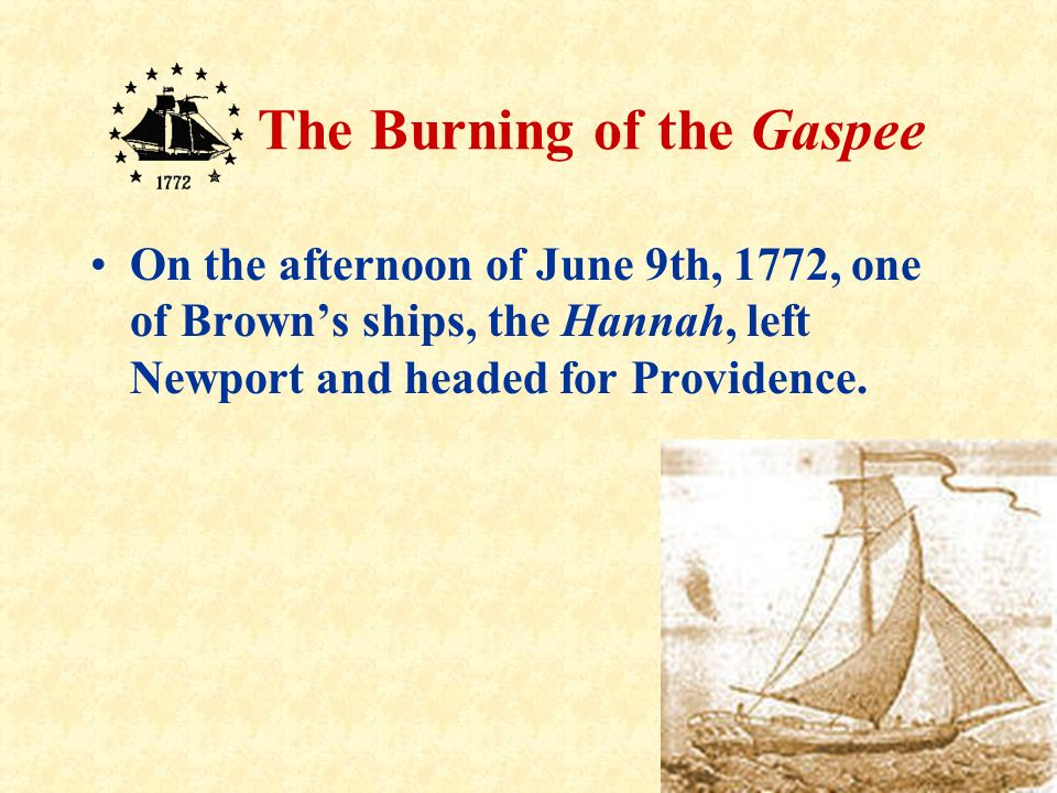 On the afternoon of June 9th, 1772, one of Brown's ships, the Hannah, left Newport and headed for Providence.