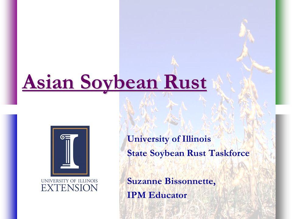 Asian Soybean Rust University of Illinois State Soybean Rust Taskforce