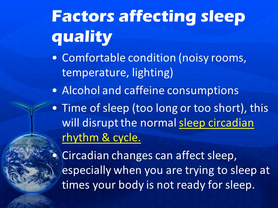 a study of the factors affecting sleep quality The effects of caffeine on human sleep have been the focus of serious  studies  associating caffeine with variables of sleep quality in infants the currently   factor, such as shift work or a sleep disorder like narcolepsy, may.