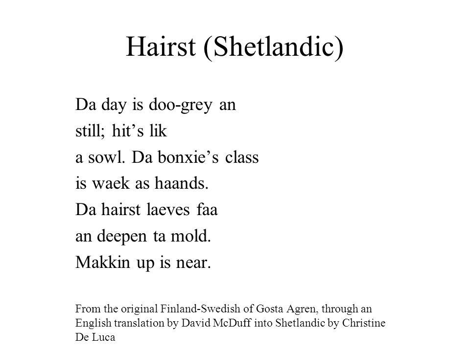 Hairst (Shetlandic) Da day is doo-grey an still; hit's lik