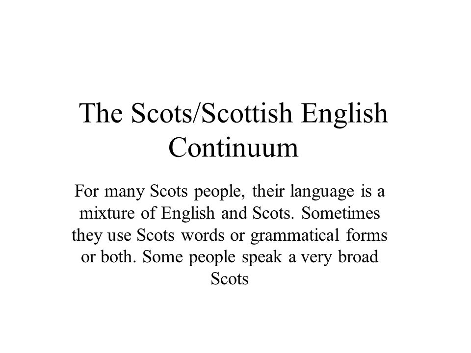 The Scots/Scottish English Continuum