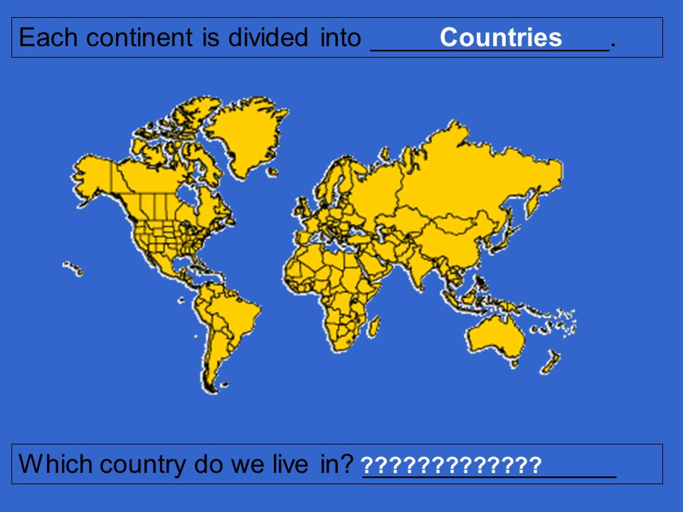 Each continent is divided into ________________. Countries
