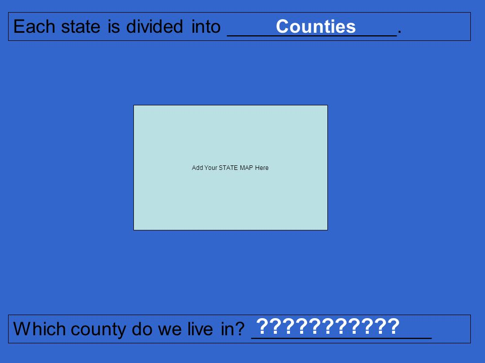 Each state is divided into ________________. Counties