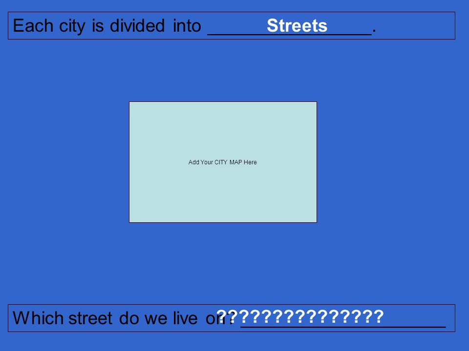 Each city is divided into ________________. Streets