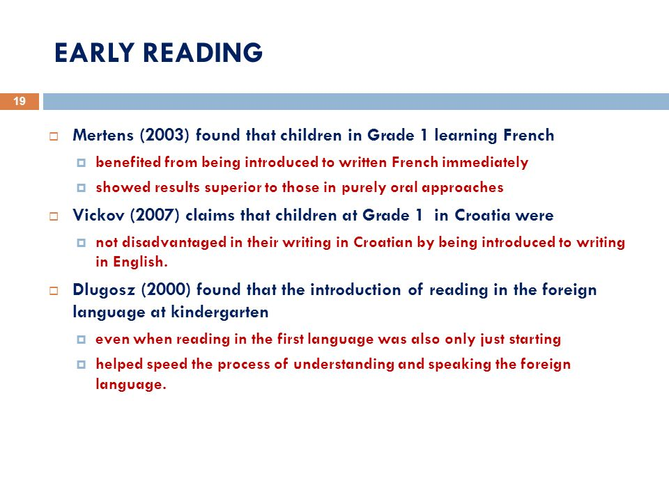 EARLY READING Mertens (2003) found that children in Grade 1 learning French. benefited from being introduced to written French immediately.