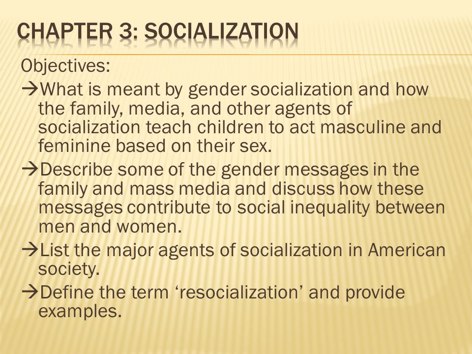 gender and media socialization 285 schools  fundamental questions regarding the role of gender socialization on  family,  religious and educational institutions, mass media and peer networks.
