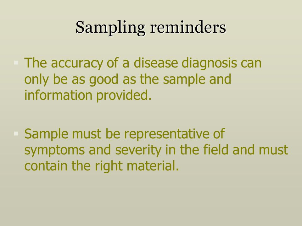 Sampling reminders The accuracy of a disease diagnosis can only be as good as the sample and information provided.