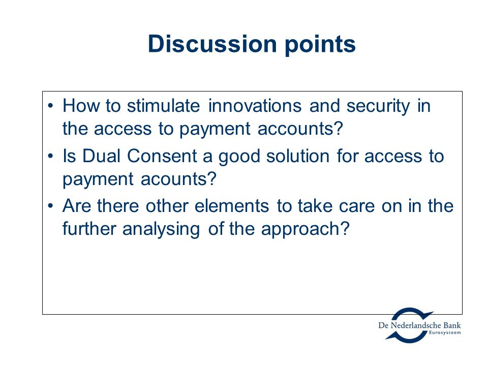 Discussion points How to stimulate innovations and security in the access to payment accounts