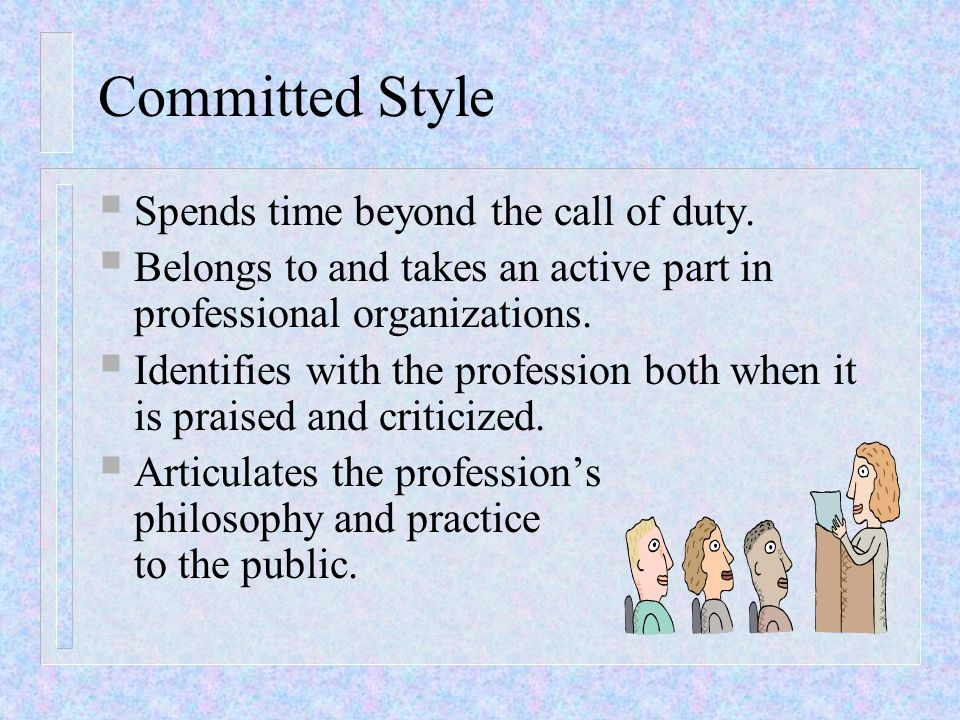 Committed Style Spends time beyond the call of duty.
