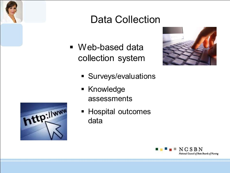 Data Collection Web-based data collection system Surveys/evaluations