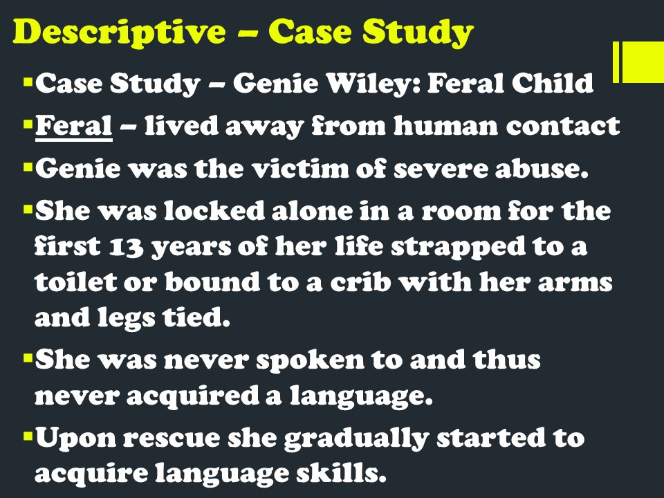 genie case study wild child I found the nova story, secret of the wild child, both intriguing and horrifying the story centers around a 13 year old girl (genie) who is discovered, by a social worker, living in absolute isolation.