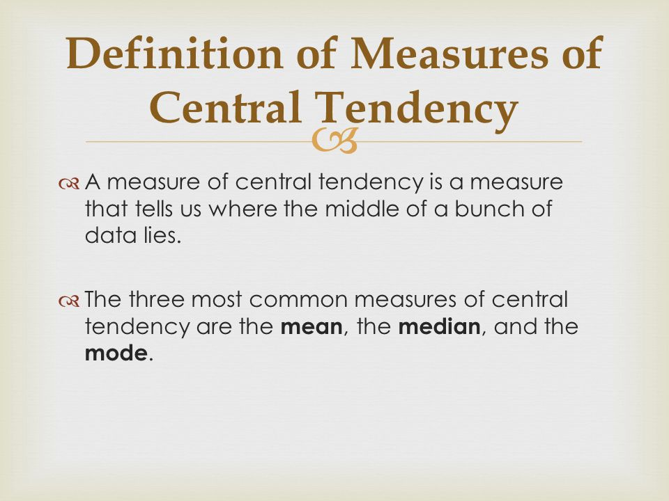 central tendency Measures of central tendency are a key way to discuss and communicate with  graphs the term central tendency refers to the middle, or typical, value of a set of .