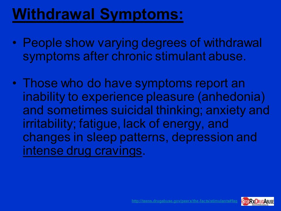 Withdrawal Symptoms: People show varying degrees of withdrawal symptoms after chronic stimulant abuse.