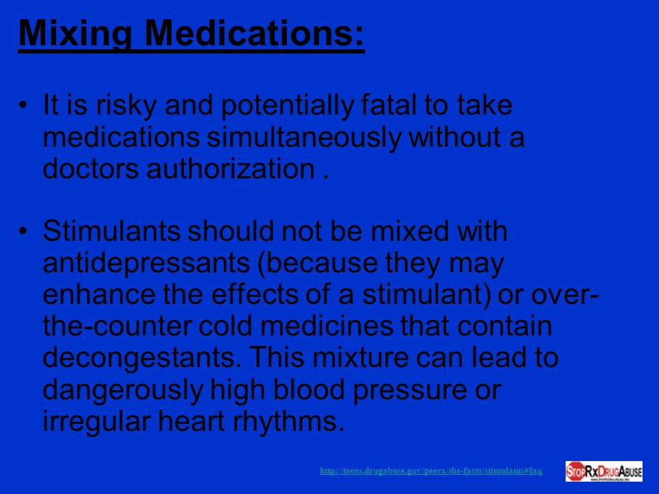Mixing Medications: It is risky and potentially fatal to take medications simultaneously without a doctors authorization .