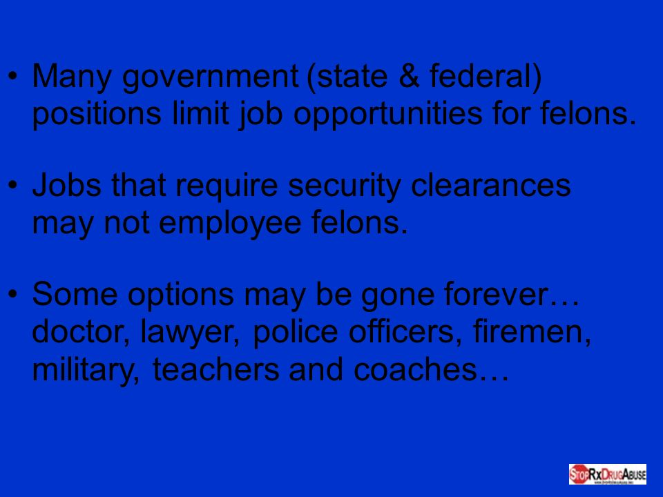 Many government (state & federal) positions limit job opportunities for felons.