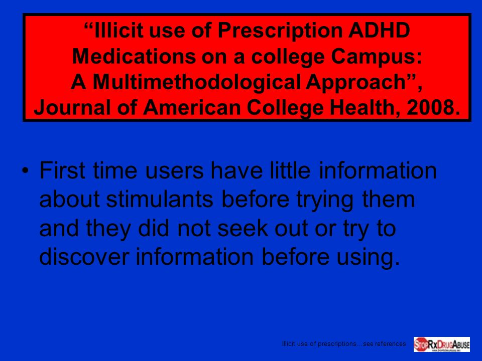 Illicit use of Prescription ADHD Medications on a college Campus: A Multimethodological Approach , Journal of American College Health, 2008.