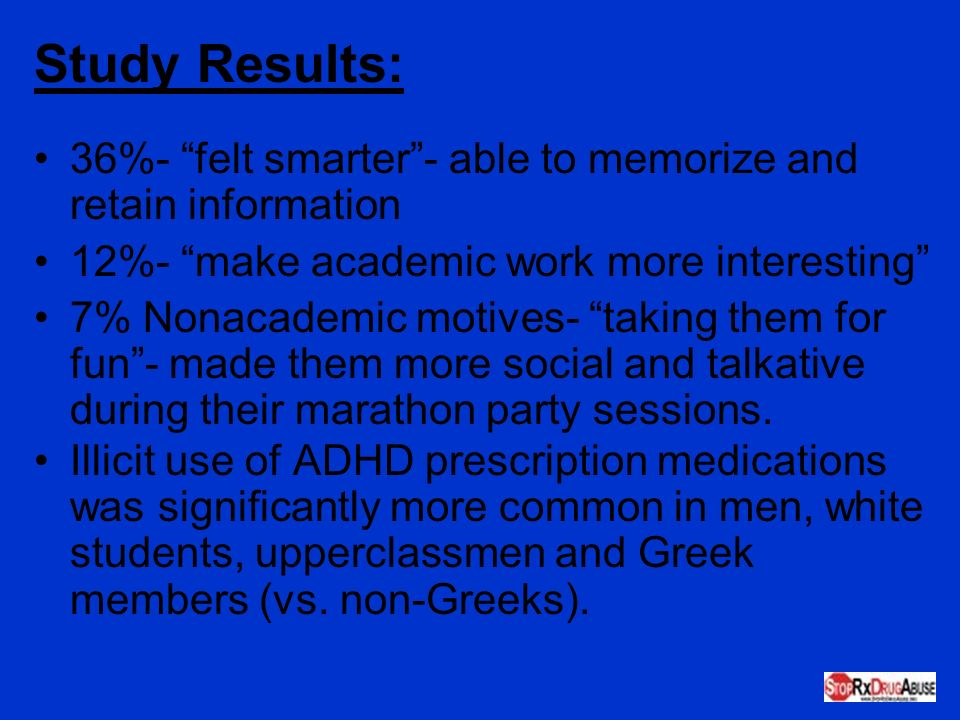 Study Results: 36%- felt smarter - able to memorize and retain information. 12%- make academic work more interesting