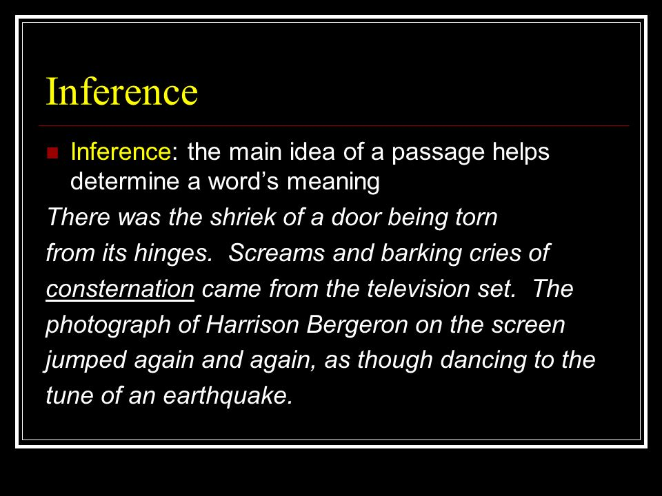Inference Inference: the main idea of a passage helps determine a word's meaning. There was the shriek of a door being torn.