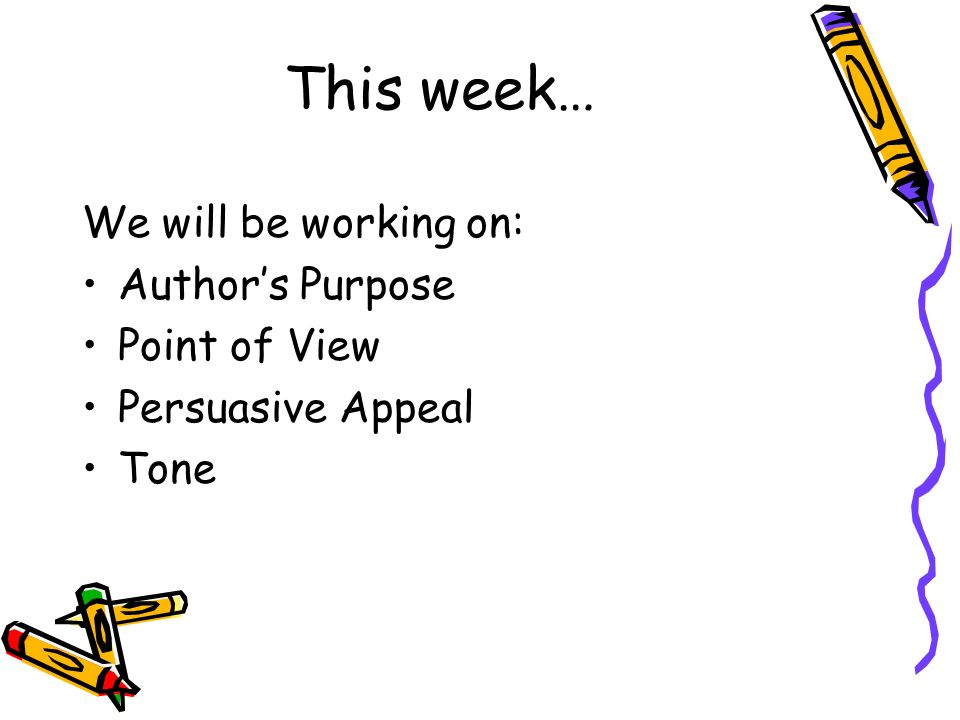 This week… We will be working on: Author's Purpose Point of View