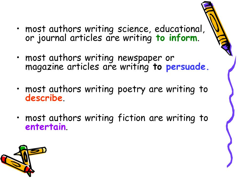 most authors writing science, educational, or journal articles are writing to inform.