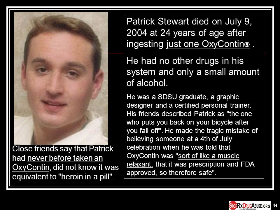 Patrick Stewart died on July 9, 2004 at 24 years of age after ingesting just one OxyContin® .