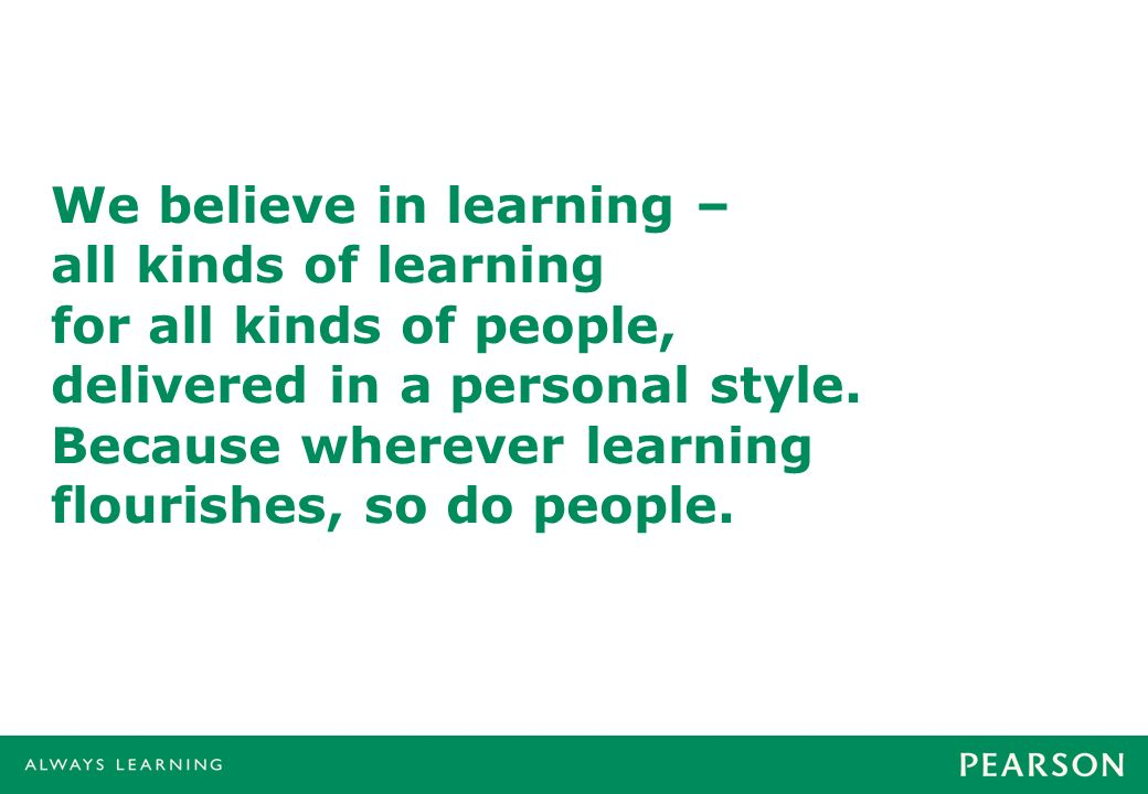 We believe in learning – all kinds of learning for all kinds of people, delivered in a personal style. Because wherever learning flourishes, so do people.