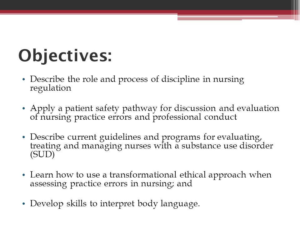 Objectives: Describe the role and process of discipline in nursing regulation.
