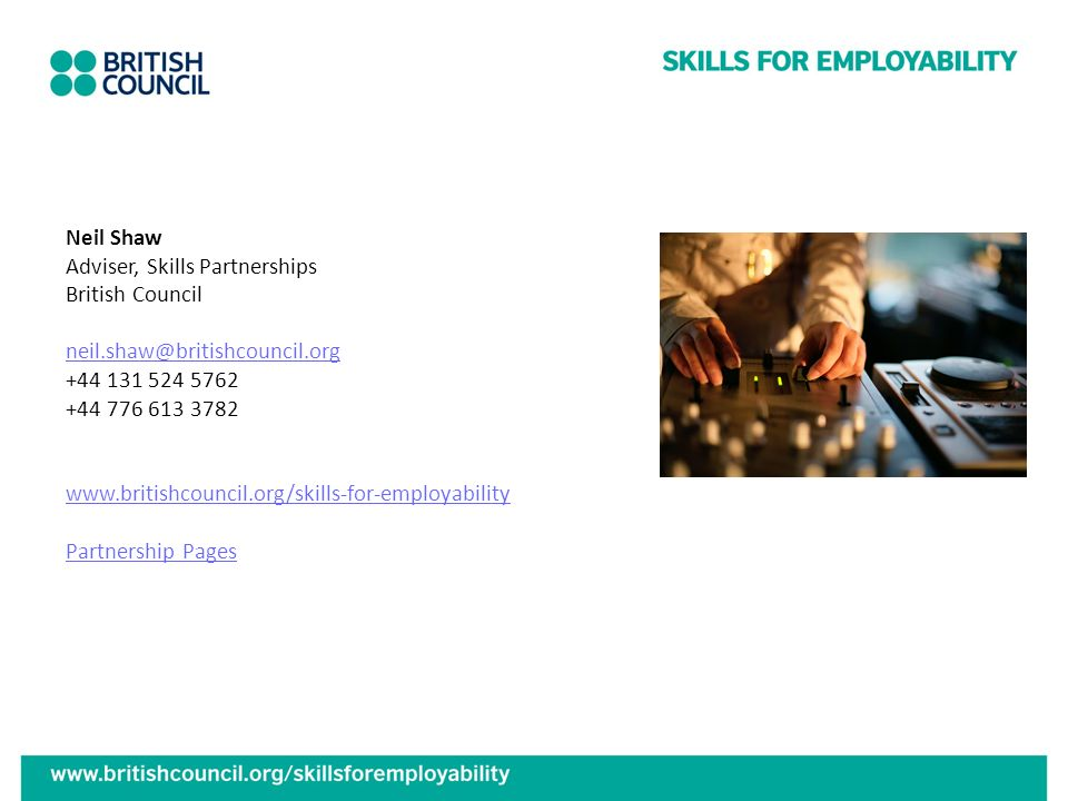 Neil Shaw Adviser, Skills Partnerships. British Council