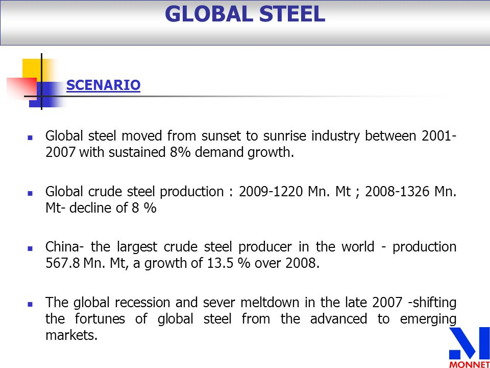 GLOBAL STEEL SCENARIO. Global steel moved from sunset to sunrise industry between 2001-2007 with sustained 8% demand growth.