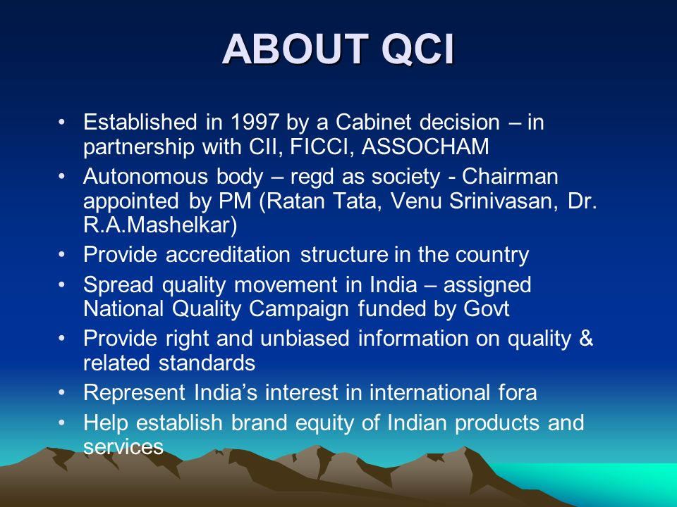 ABOUT QCI Established in 1997 by a Cabinet decision – in partnership with CII, FICCI, ASSOCHAM.