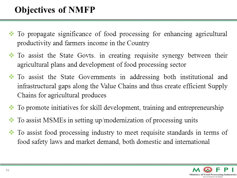 Objectives of NMFPTo propagate significance of food processing for enhancing agricultural productivity and farmers income in the Country.