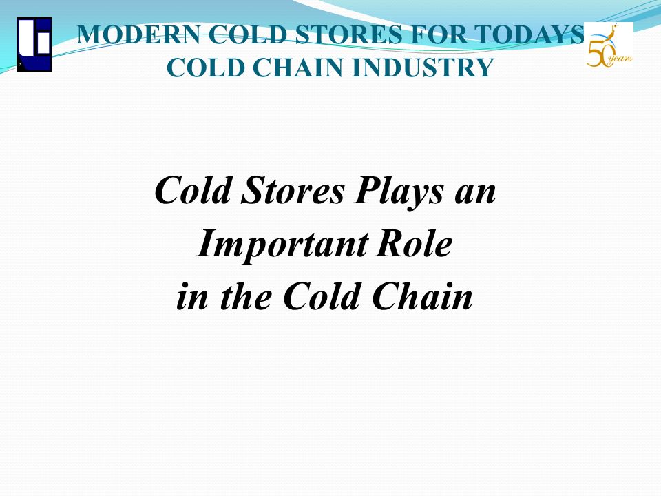 MODERN COLD STORES FOR TODAYS COLD CHAIN INDUSTRY