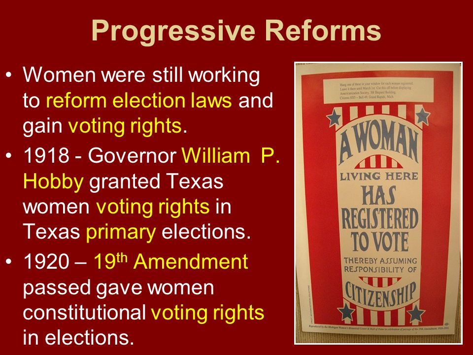 Progressive Reforms Women were still working to reform election laws and gain voting rights.