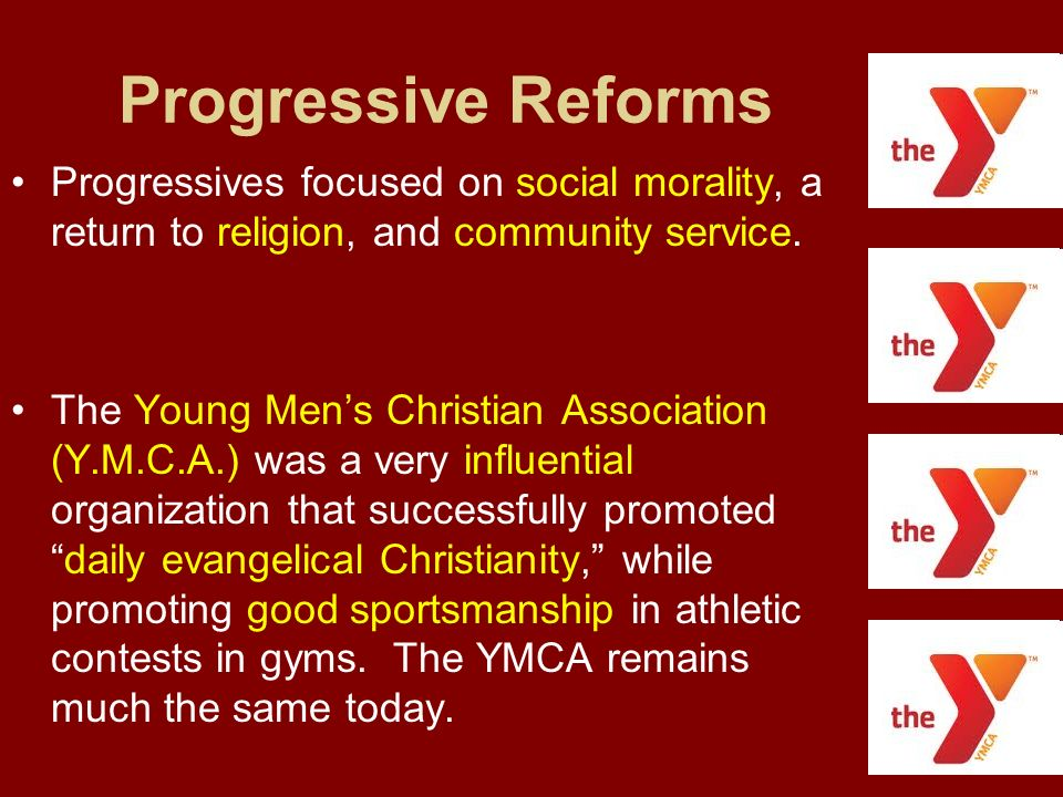 Progressive Reforms Progressives focused on social morality, a return to religion, and community service.