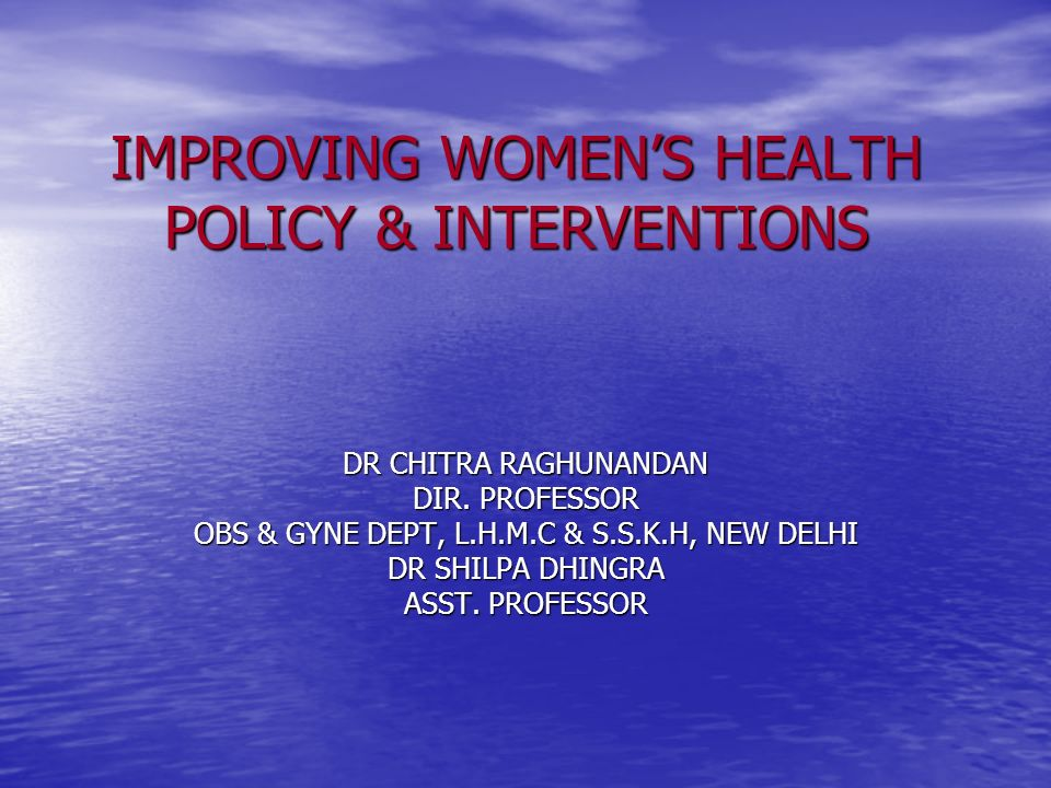 IMPROVING WOMEN'S HEALTH POLICY & INTERVENTIONS