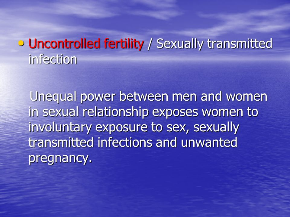Uncontrolled fertility / Sexually transmitted infection